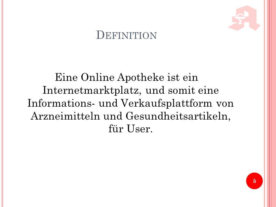 D EFINITION Eine Online Apotheke ist ein Internetmarktplatz, und somit eine Informations- und Verkaufsplattform von Arzneimitteln und Gesundheitsartik