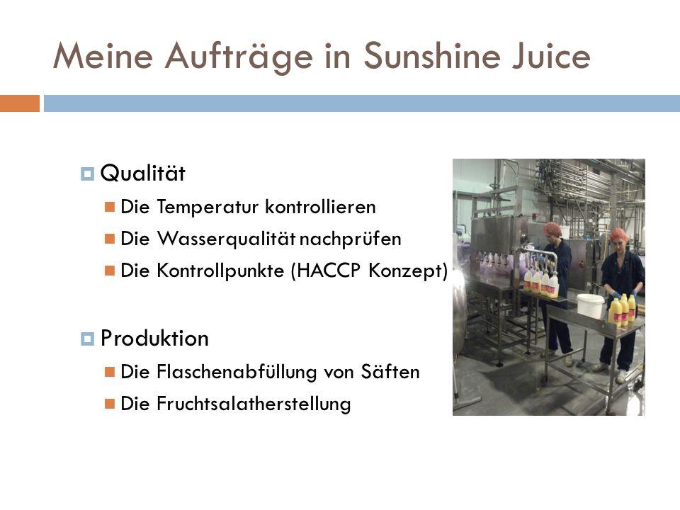 Meine Aufträge in Sunshine Juice Qualität Die Temperatur kontrollieren Die Wasserqualität nachprüfen Die Kontrollpunkte (HACCP Konzept) Produktion Die Flaschenabfüllung von Säften Die Fruchtsalatherstellung