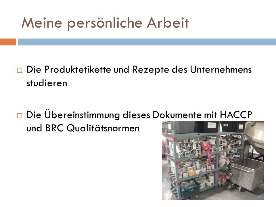 Meine persönliche Arbeit Die Produktetikette und Rezepte des Unternehmens studieren Die Übereinstimmung dieses Dokumente mit HACCP und BRC Qualitätsnormen