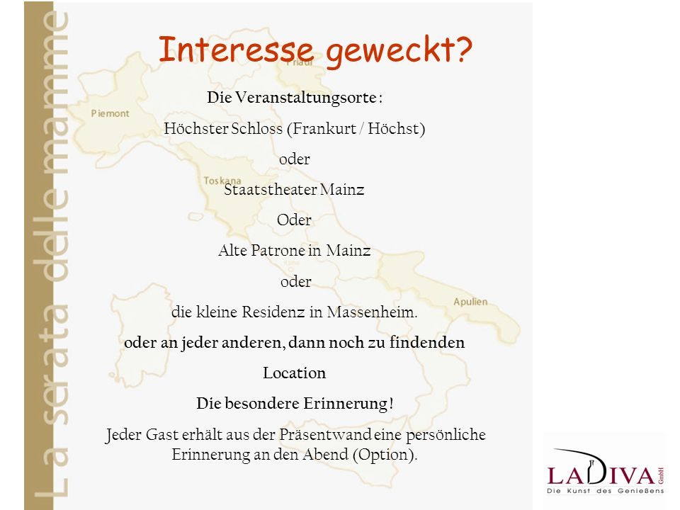 Interesse geweckt? Die Veranstaltungsorte : Höchster Schloss (Frankurt / Höchst) oder Staatstheater Mainz Oder Alte Patrone in Mainz oder die kleine R
