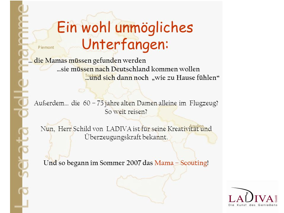 Ein wohl unmögliches Unterfangen: … die Mamas müssen gefunden werden …sie müssen nach Deutschland kommen wollen …und sich dann noch wie zu Hause fühlen Außerdem… die 60 – 75 jahre alten Damen alleine im Flugzeug.