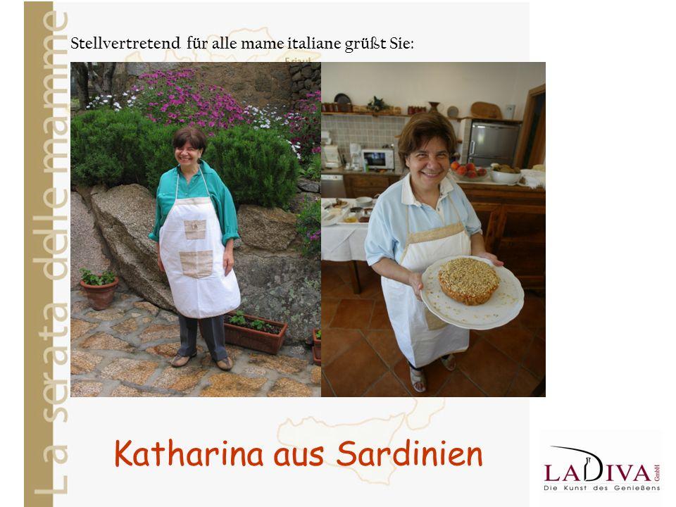 Katharina aus Sardinien Stellvertretend für alle mame italiane grüßt Sie: