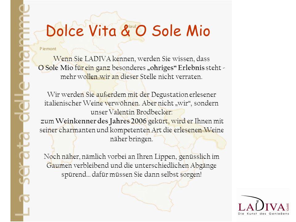 Dolce Vita & O Sole Mio Wenn Sie LADIVA kennen, werden Sie wissen, dass O Sole Mio für ein ganz besonderes ohriges Erlebnis steht - mehr wollen wir an dieser Stelle nicht verraten.