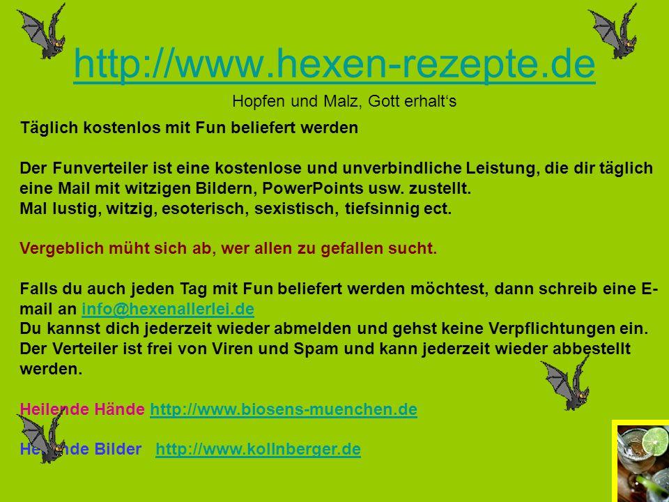 http://www.hexen-rezepte.de Hopfen und Malz, Gott erhalts Täglich kostenlos mit Fun beliefert werden Der Funverteiler ist eine kostenlose und unverbin