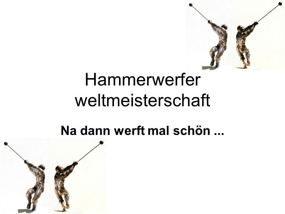Hammerwerfer weltmeisterschaft Na dann werft mal schön...