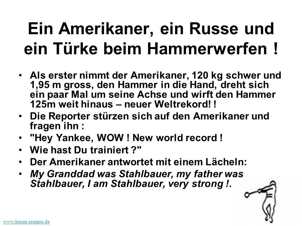 Ein Amerikaner, ein Russe und ein Türke beim Hammerwerfen ! Als erster nimmt der Amerikaner, 120 kg schwer und 1,95 m gross, den Hammer in die Hand, d