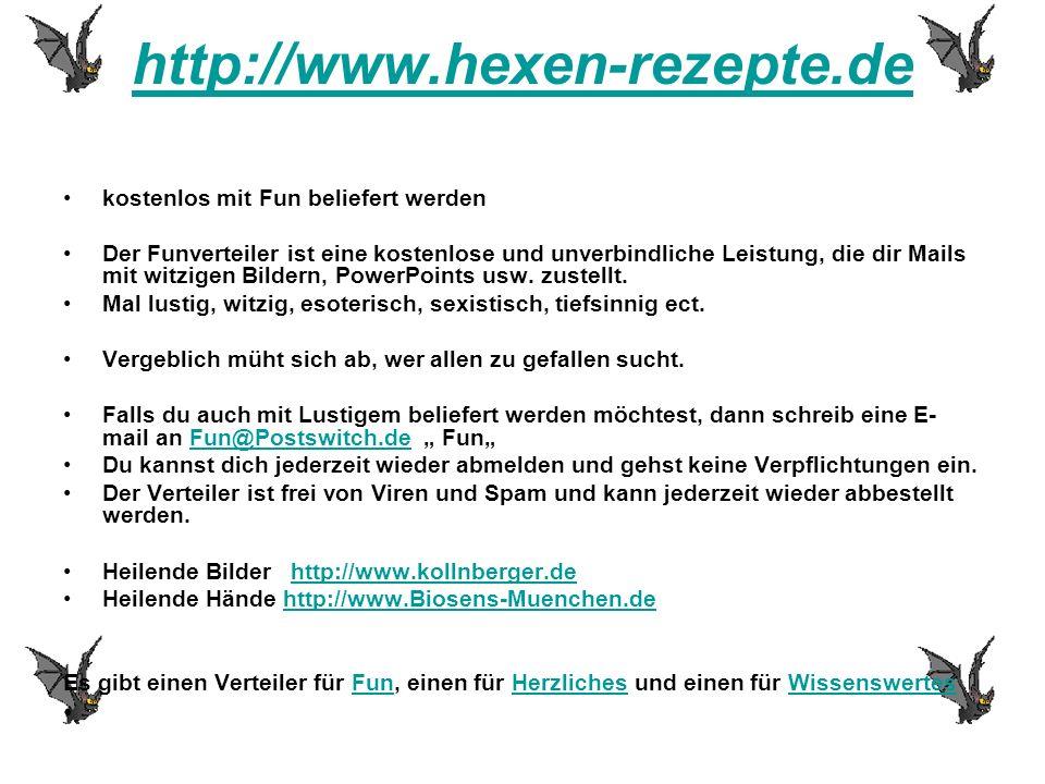 http://www.hexen-rezepte.de kostenlos mit Fun beliefert werden Der Funverteiler ist eine kostenlose und unverbindliche Leistung, die dir Mails mit wit