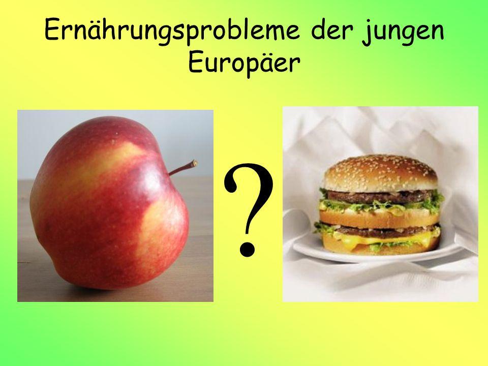 Ernährungsprobleme der jungen Europäer ?