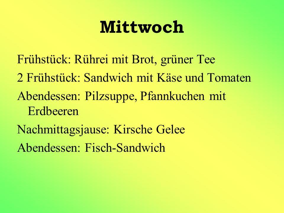 Mittwoch Frühstück: Rührei mit Brot, grüner Tee 2 Frühstück: Sandwich mit Käse und Tomaten Abendessen: Pilzsuppe, Pfannkuchen mit Erdbeeren Nachmittagsjause: Kirsche Gelee Abendessen: Fisch-Sandwich