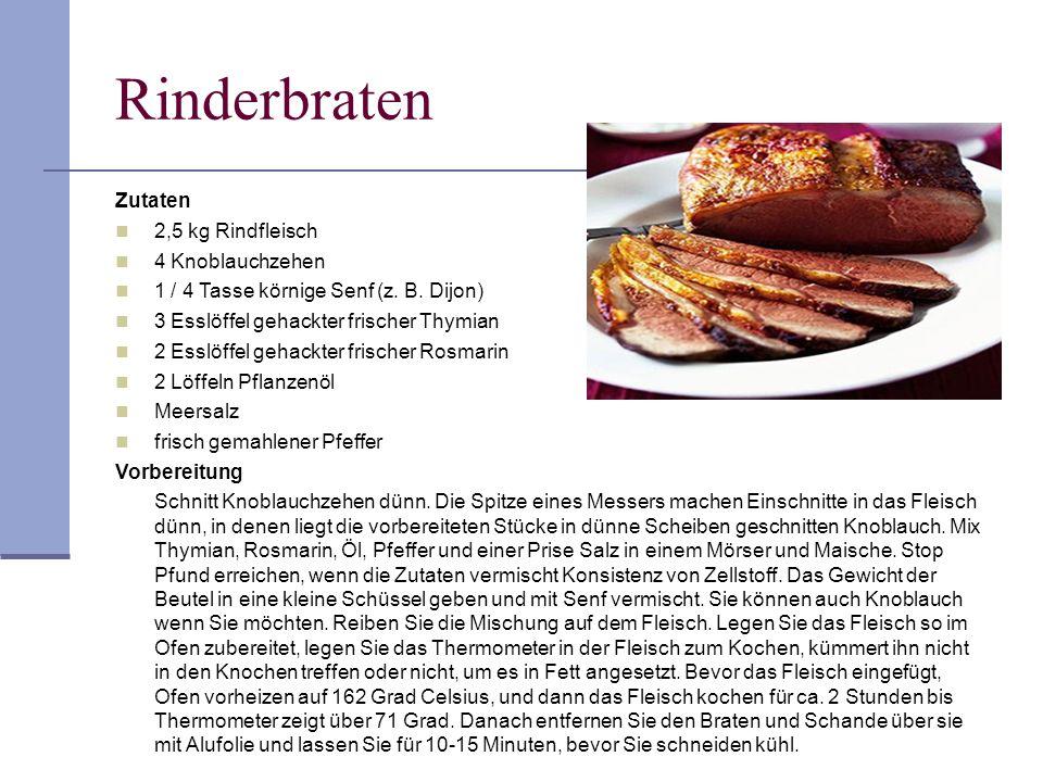 Rinderbraten Zutaten 2,5 kg Rindfleisch 4 Knoblauchzehen 1 / 4 Tasse körnige Senf (z. B. Dijon) 3 Esslöffel gehackter frischer Thymian 2 Esslöffel geh