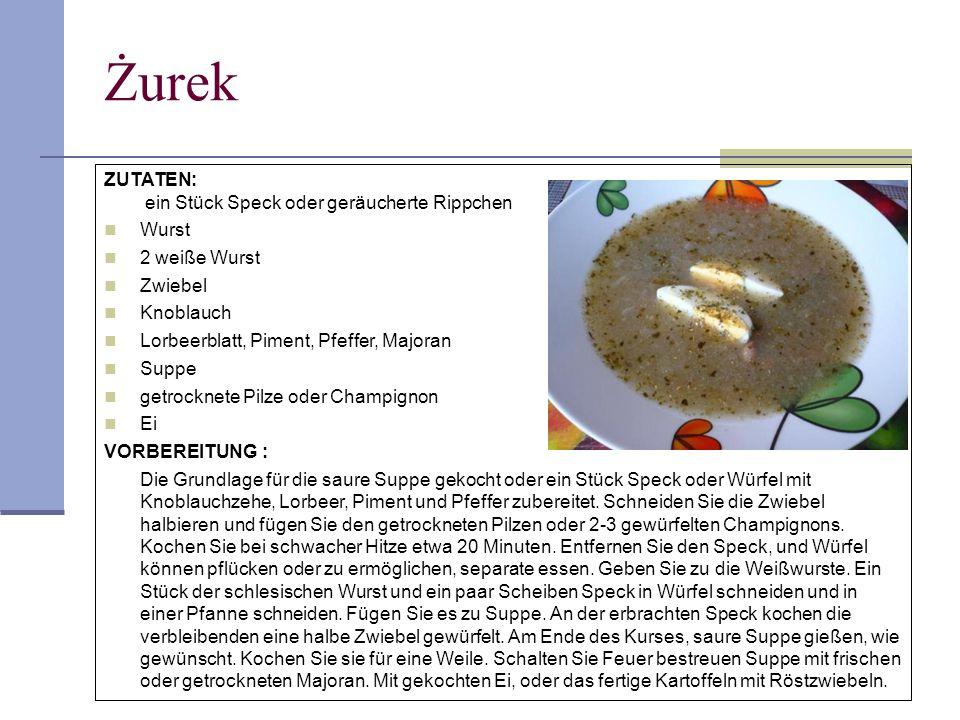 Żurek ZUTATEN: ein Stück Speck oder geräucherte Rippchen Wurst 2 weiße Wurst Zwiebel Knoblauch Lorbeerblatt, Piment, Pfeffer, Majoran Suppe getrocknet