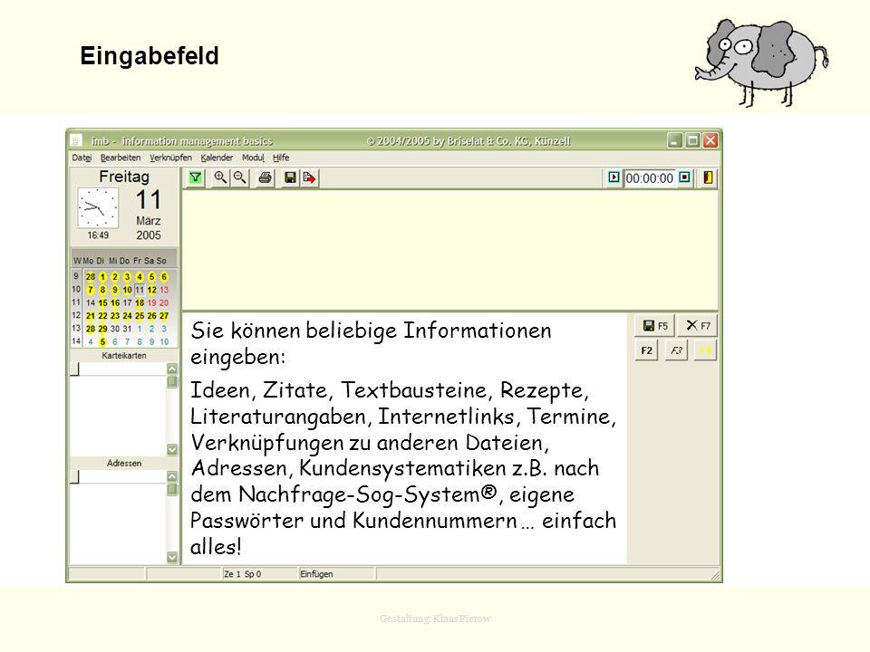 Gestaltung: Klaus Pierow Eingabefeld Sie können beliebige Informationen eingeben: Ideen, Zitate, Textbausteine, Rezepte, Literaturangaben, Internetlin