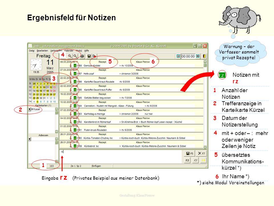 Gestaltung: Klaus Pierow Ergebnisfeld für Notizen Warnung – der Verfasser sammelt privat Rezepte! Eingabe r z (Privates Beispiel aus meiner Datenbank)