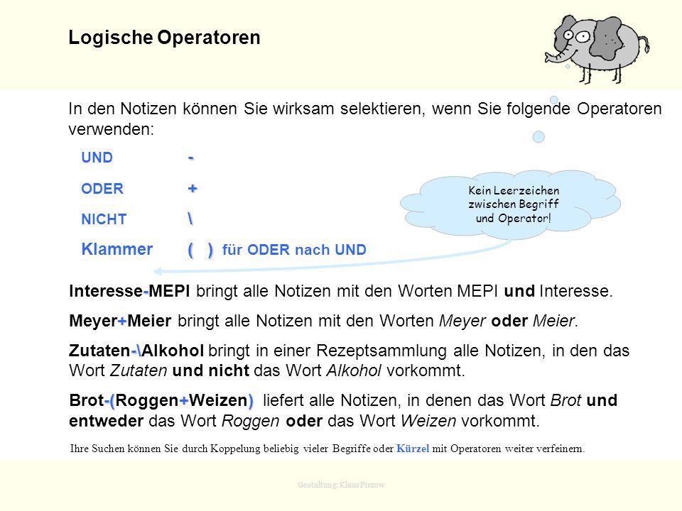 Gestaltung: Klaus Pierow Logische Operatoren In den Notizen können Sie wirksam selektieren, wenn Sie folgende Operatoren verwenden: - UND - + ODER + \