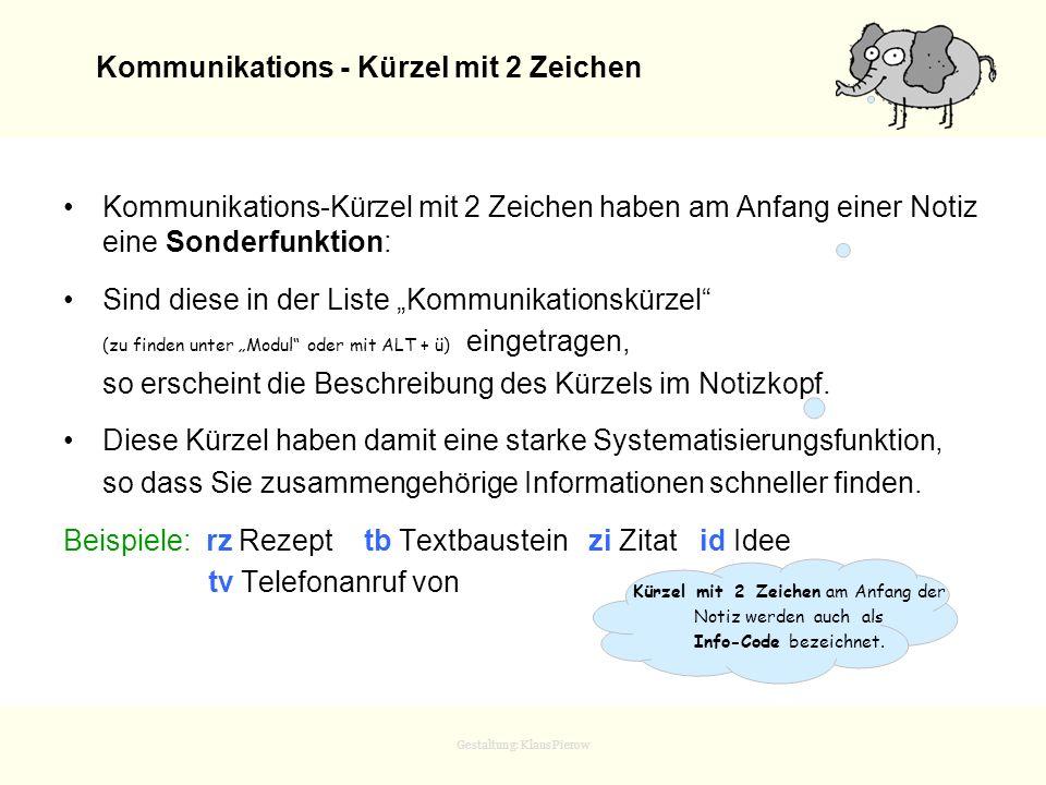 Gestaltung: Klaus Pierow Kommunikations - Kürzel mit 2 Zeichen Kommunikations-Kürzel mit 2 Zeichen haben am Anfang einer Notiz eine Sonderfunktion: Si