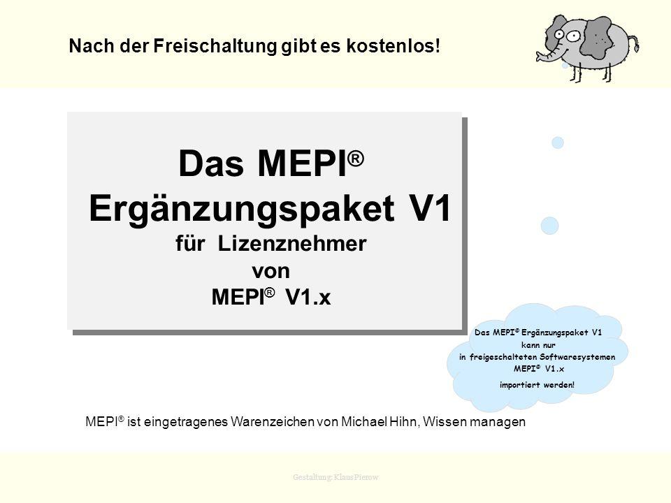 Gestaltung: Klaus Pierow Das MEPI ® Ergänzungspaket V1 für Lizenznehmer von MEPI ® V1.x Nach der Freischaltung gibt es kostenlos! MEPI ® ist eingetrag