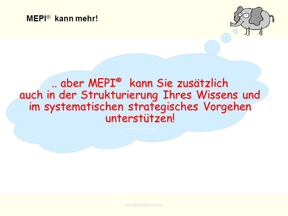 Gestaltung: Klaus Pierow MEPI ® kann mehr!.. aber MEPI kann Sie zusätzlich.. aber MEPI ® kann Sie zusätzlich auch in der Strukturierung Ihres Wissens