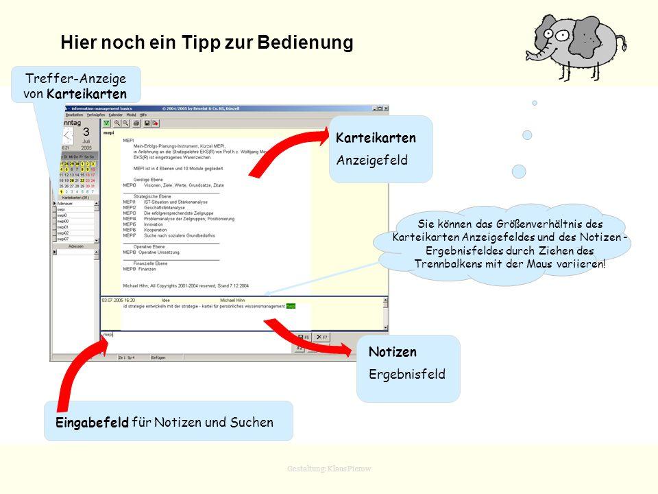 Gestaltung: Klaus Pierow Hier noch ein Tipp zur Bedienung Eingabefeld für Notizen und Suchen Treffer-Anzeige von Karteikarten Karteikarten Anzeigefeld