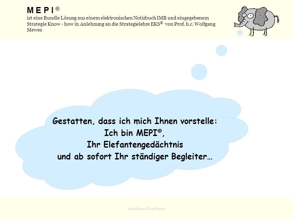 Gestaltung: Klaus Pierow Managen Sie Ihr Wissen mit MEPI ® M EIN E RFOLGS- P LANUNGS- I NSTRUMENT www.mepi.de Eine Initiative von: Michael Hihn, Wissen managen in Kooperation mit StrategieForum e.V.