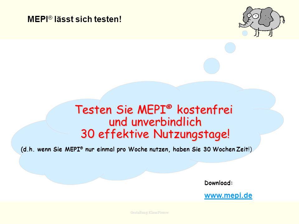 Gestaltung: Klaus Pierow MEPI ® lässt sich testen! Testen Sie MEPI kostenfrei Testen Sie MEPI ® kostenfrei und unverbindlich und unverbindlich 30 effe