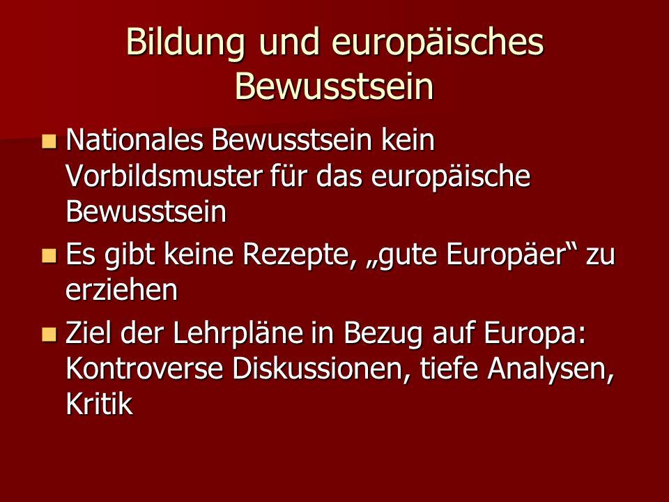 Bildung und europäisches Bewusstsein Nationales Bewusstsein kein Vorbildsmuster für das europäische Bewusstsein Nationales Bewusstsein kein Vorbildsmuster für das europäische Bewusstsein Es gibt keine Rezepte, gute Europäer zu erziehen Es gibt keine Rezepte, gute Europäer zu erziehen Ziel der Lehrpläne in Bezug auf Europa: Kontroverse Diskussionen, tiefe Analysen, Kritik Ziel der Lehrpläne in Bezug auf Europa: Kontroverse Diskussionen, tiefe Analysen, Kritik