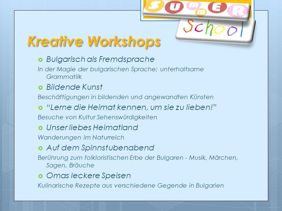 Kreative Workshops Bulgarisch als Fremdsprache In der Magie der bulgarischen Sprache; unterhaltsame Grammatilk Bildende Kunst Beschäftigungen in bildenden und angewandten Künsten Lerne die Heimat kennen, um sie zu lieben.
