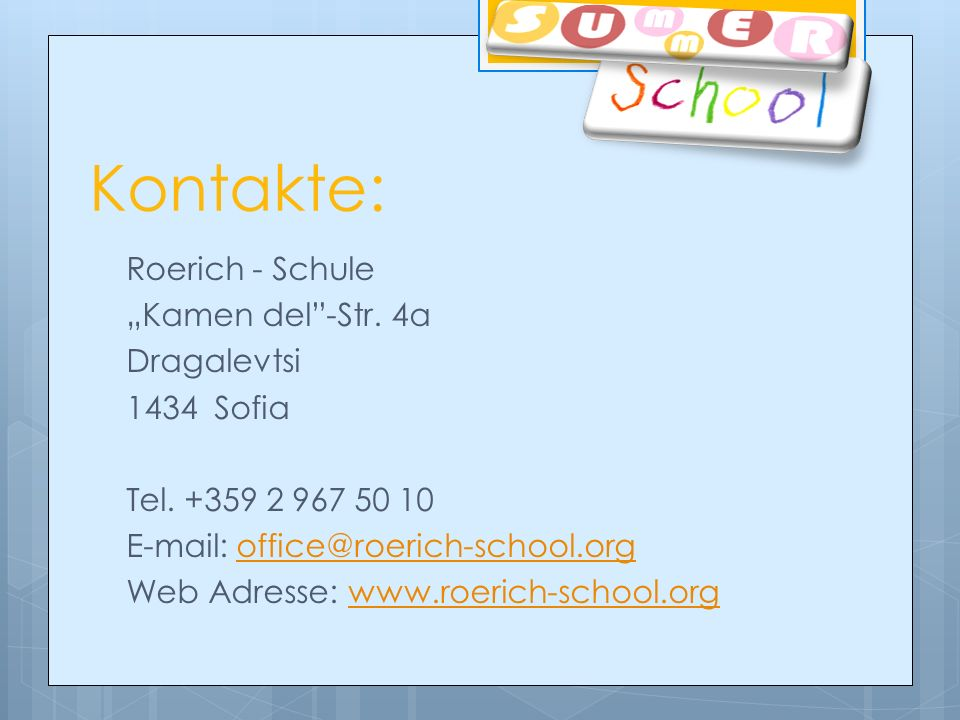 Roerich - Schule Кamen del-Str. 4а Dragalevtsi 1434 Sofia Теl. +359 2 967 50 10 E-mail: office@roerich-school.orgoffice@roerich-school.org Web Adresse