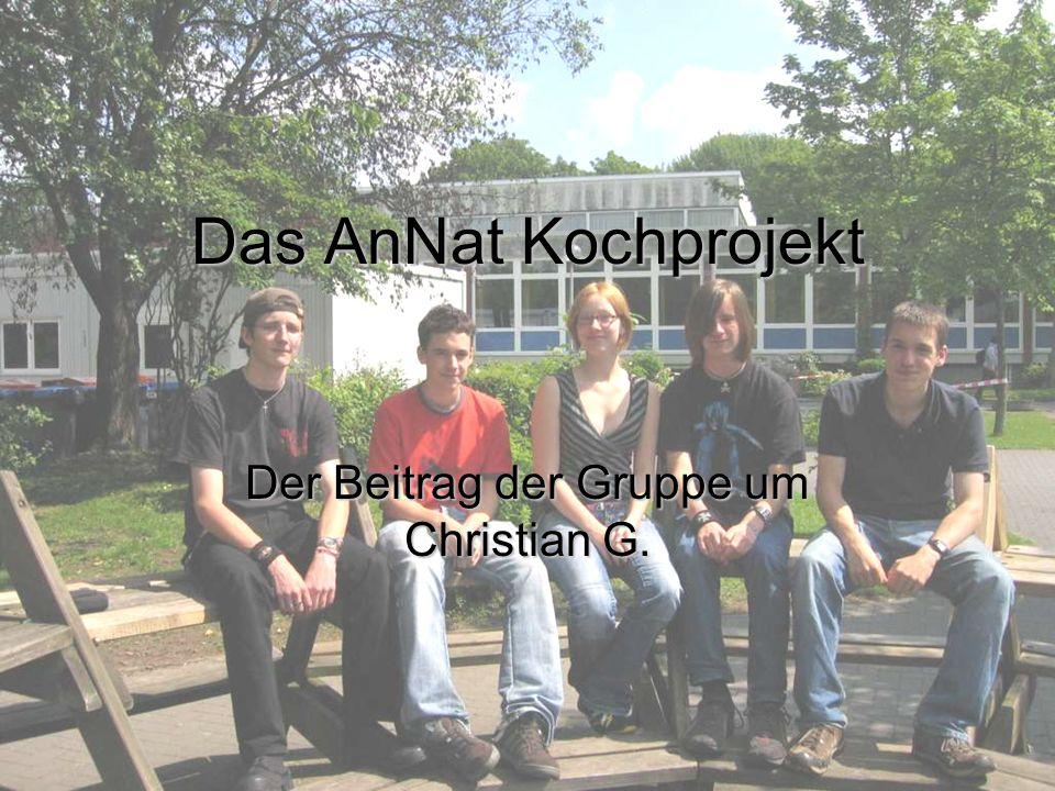 Das AnNat Kochprojekt Der Beitrag der Gruppe um Christian G.