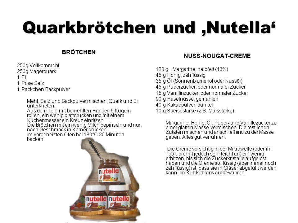 Quarkbrötchen und Nutella BRÖTCHEN 250g Vollkornmehl 250g Magerquark 1 Ei 1 Prise Salz 1 Päckchen Backpulver Mehl, Salz und Backpulver mischen, Quark und Ei unterkneten.