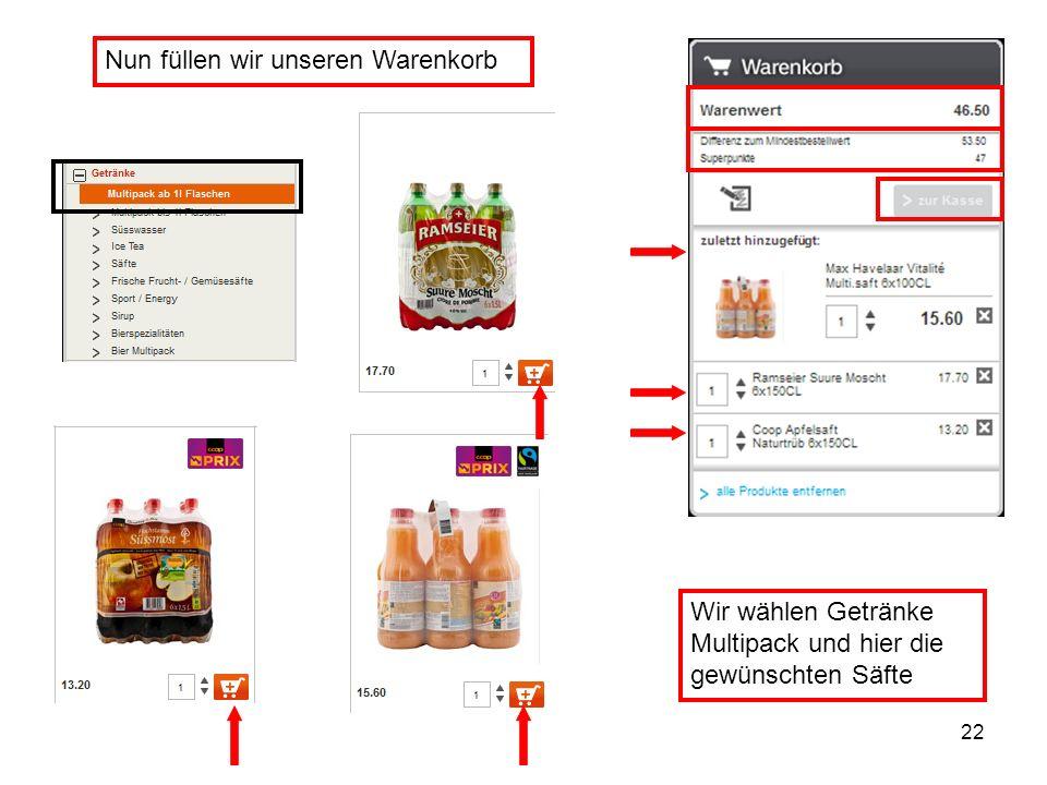 22 Nun füllen wir unseren Warenkorb Wir wählen Getränke Multipack und hier die gewünschten Säfte