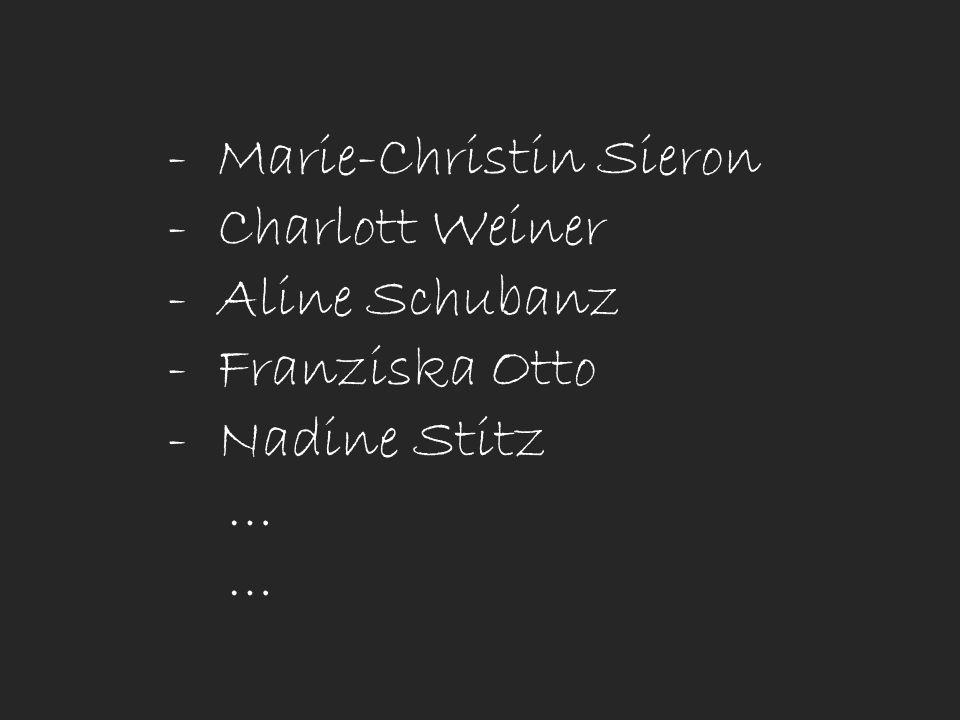 - Marie-Christin Sieron - Charlott Weiner - Aline Schubanz - Franziska Otto - Nadine Stitz …
