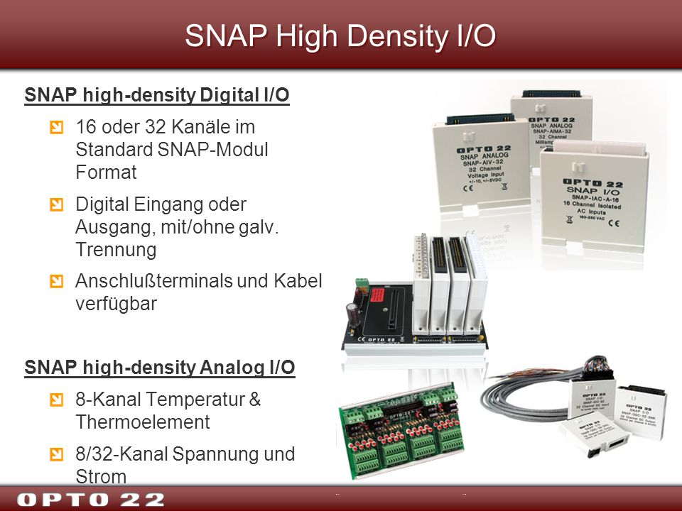 SNAP High Density I/O SNAP high-density Digital I/O 16 oder 32 Kanäle im Standard SNAP-Modul Format Digital Eingang oder Ausgang, mit/ohne galv. Trenn