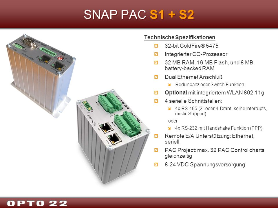 SNAP PAC S1 + S2 Technische Spezifikationen 32-bit ColdFire® 5475 Integrierter CO-Prozessor 32 MB RAM, 16 MB Flash, und 8 MB battery-backed RAM Dual E