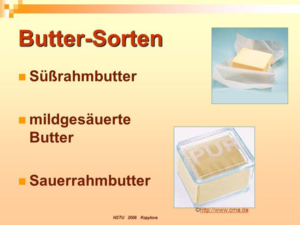 Butter-Sorten Süßrahmbutter mildgesäuerte Butter Sauerrahmbutter NSTU 2006 Kopylova ©http://www.cma.dehttp://www.cma.de
