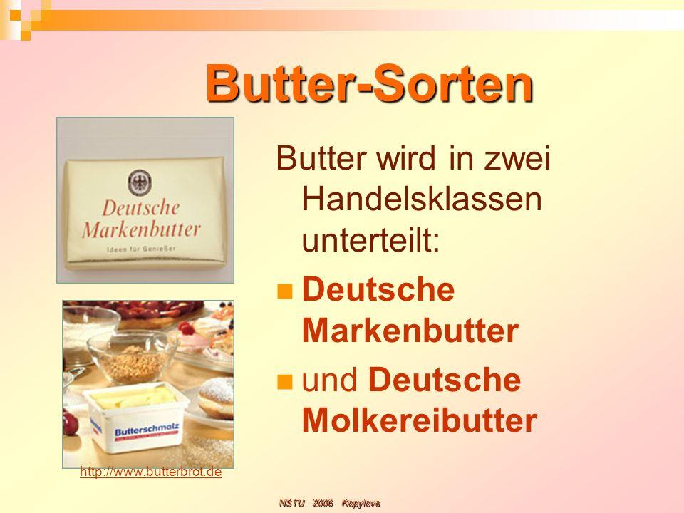 Butter-Sorten Butter wird in zwei Handelsklassen unterteilt: Deutsche Markenbutter und Deutsche Molkereibutter http://www.butterbrot.de NSTU 2006 Kopy