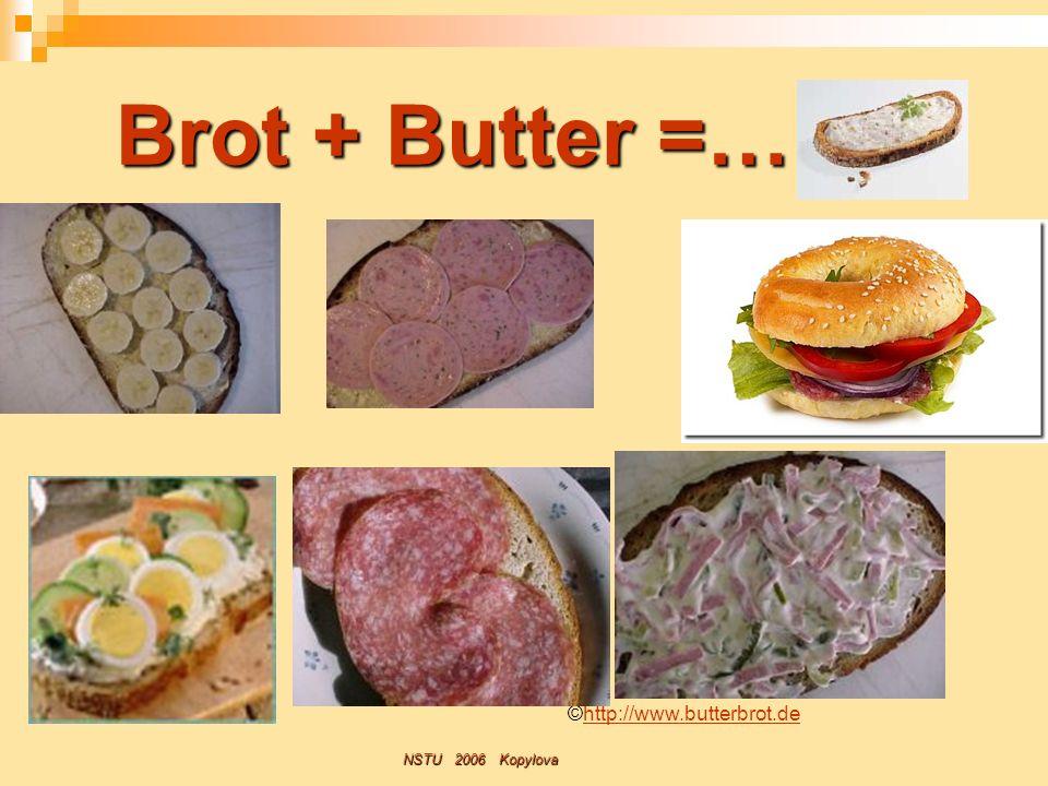 Brot + Butter =… NSTU 2006 Kopylova ©http://www.butterbrot.dehttp://www.butterbrot.de