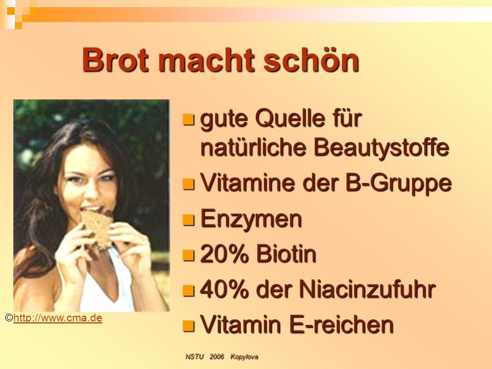 Brot macht schön gute Quelle für natürliche Beautystoffe gute Quelle für natürliche Beautystoffe Vitamine der B-Gruppe Vitamine der B-Gruppe Enzymen E