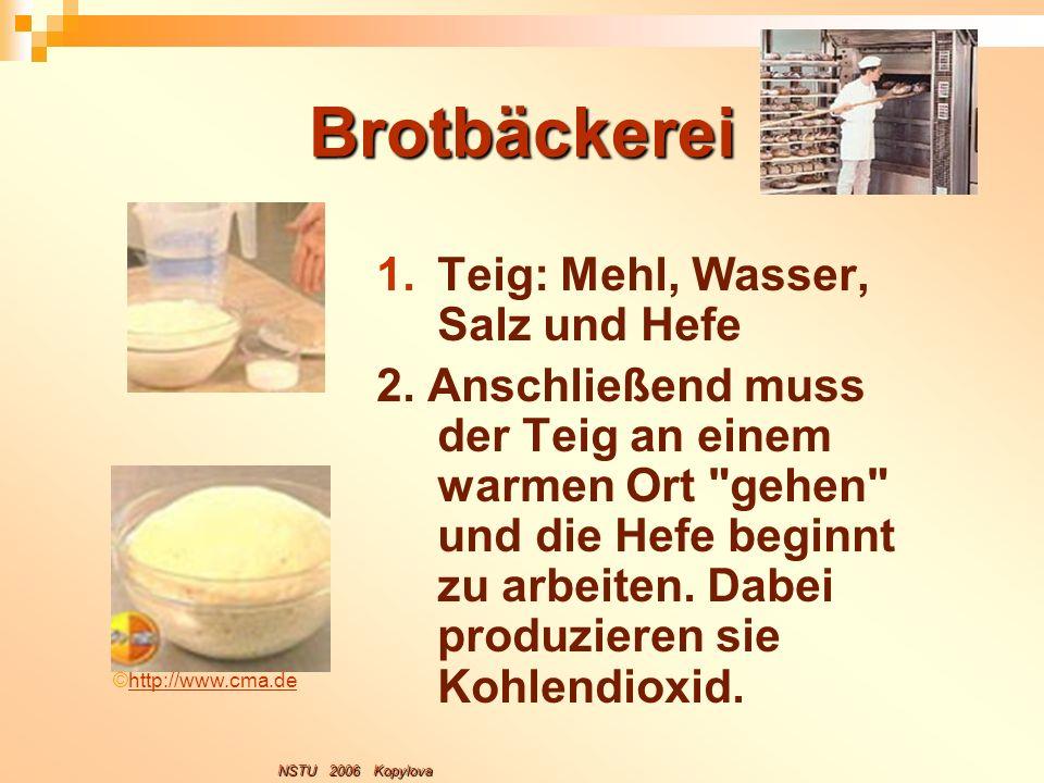 Brotbäckerei 1.Teig: Mehl, Wasser, Salz und Hefe 2. Anschließend muss der Teig an einem warmen Ort