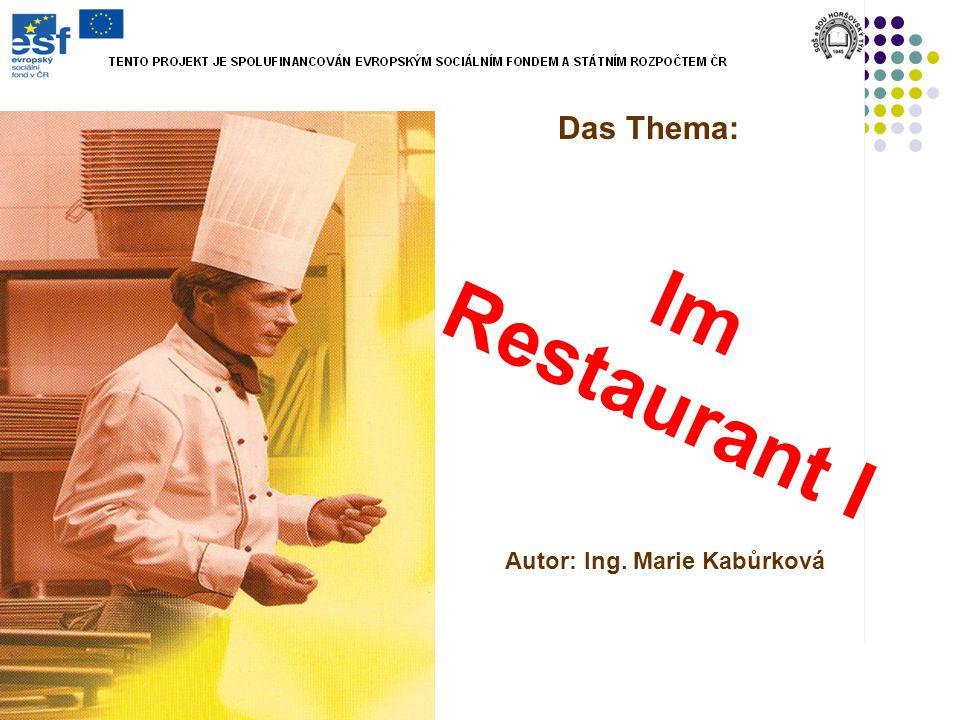 Im Restaurant I Das Thema: Autor: Ing. Marie Kabůrková