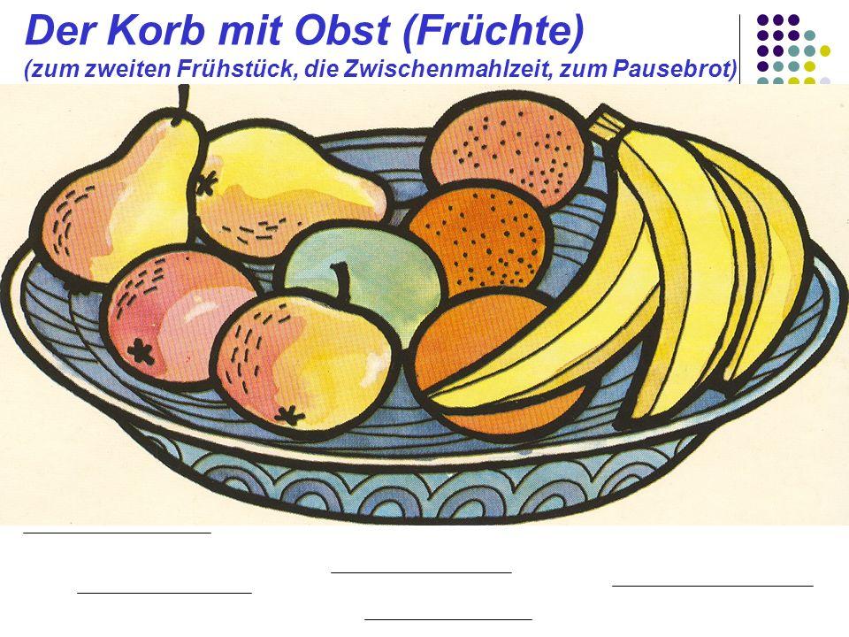 Der Korb mit Obst (Früchte) (zum zweiten Frühstück, die Zwischenmahlzeit, zum Pausebrot)
