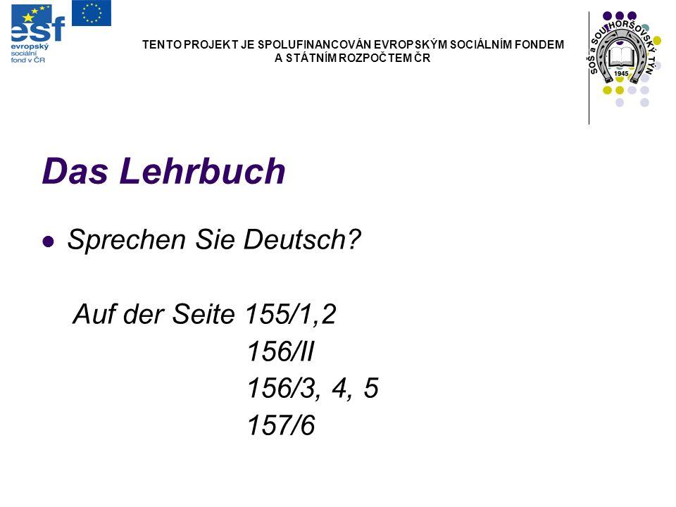 Das Lehrbuch Sprechen Sie Deutsch? Auf der Seite 155/1,2 156/II 156/3, 4, 5 157/6 TENTO PROJEKT JE SPOLUFINANCOVÁN EVROPSKÝM SOCIÁLNÍM FONDEM A STÁTNÍ