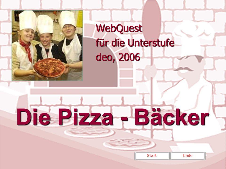StartEnde Die Pizza - Bäcker WebQuest für die Unterstufe deo, 2006
