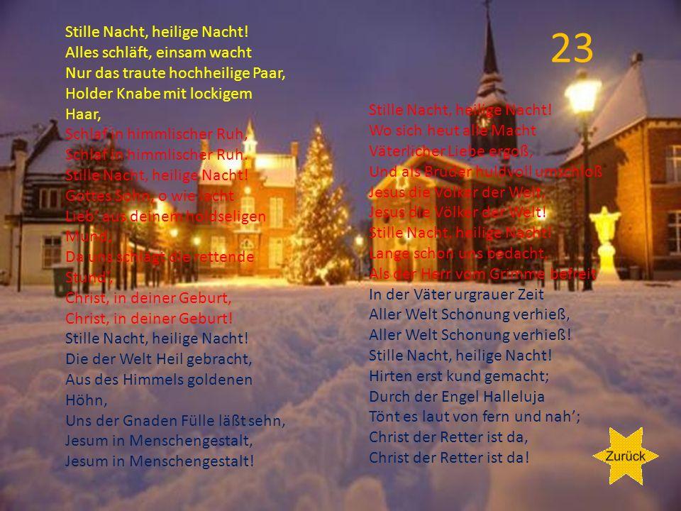 22 Christbaum Hörst auch du die leisen Stimmen aus den bunten Kerzlein dringen? Die vergessenen Gebete aus den Tannenzweiglein singen? Hörst auch du d