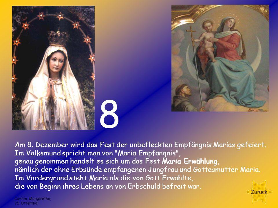 Am 8.Dezember wird das Fest der unbefleckten Empfängnis Marias gefeiert.