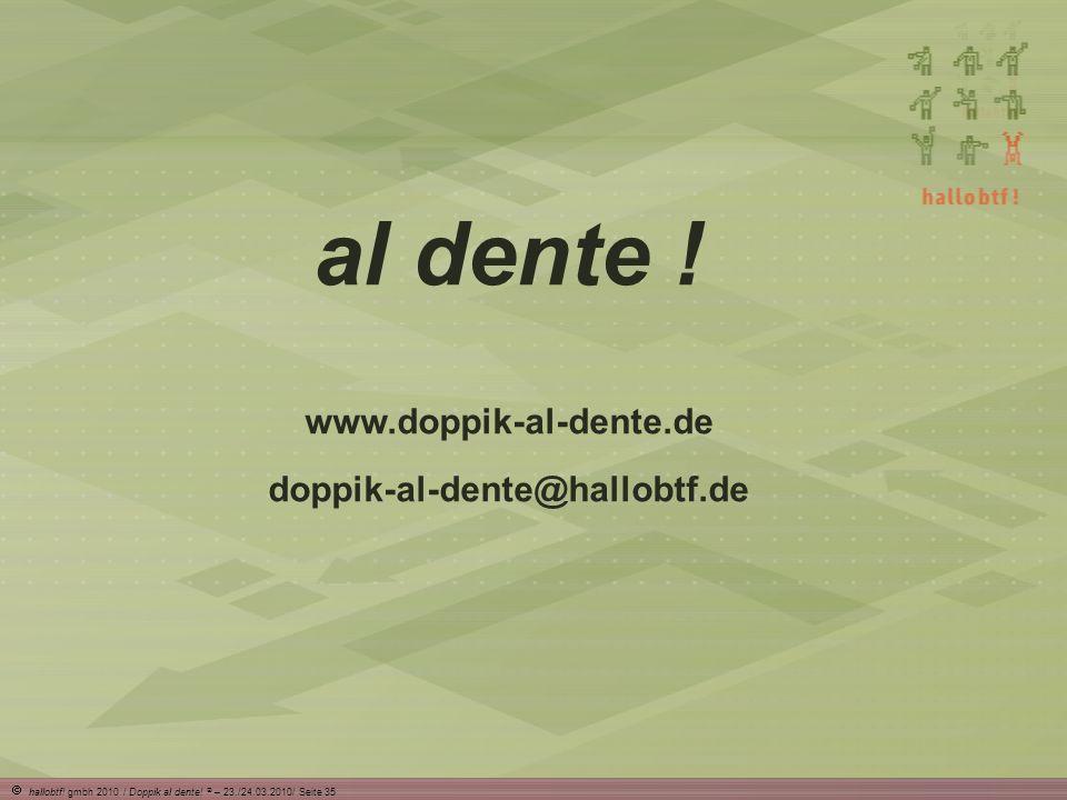 hallobtf.gmbh 2010 / Doppik al dente. ® – 23./24.03.2010/ Seite 35 al dente .