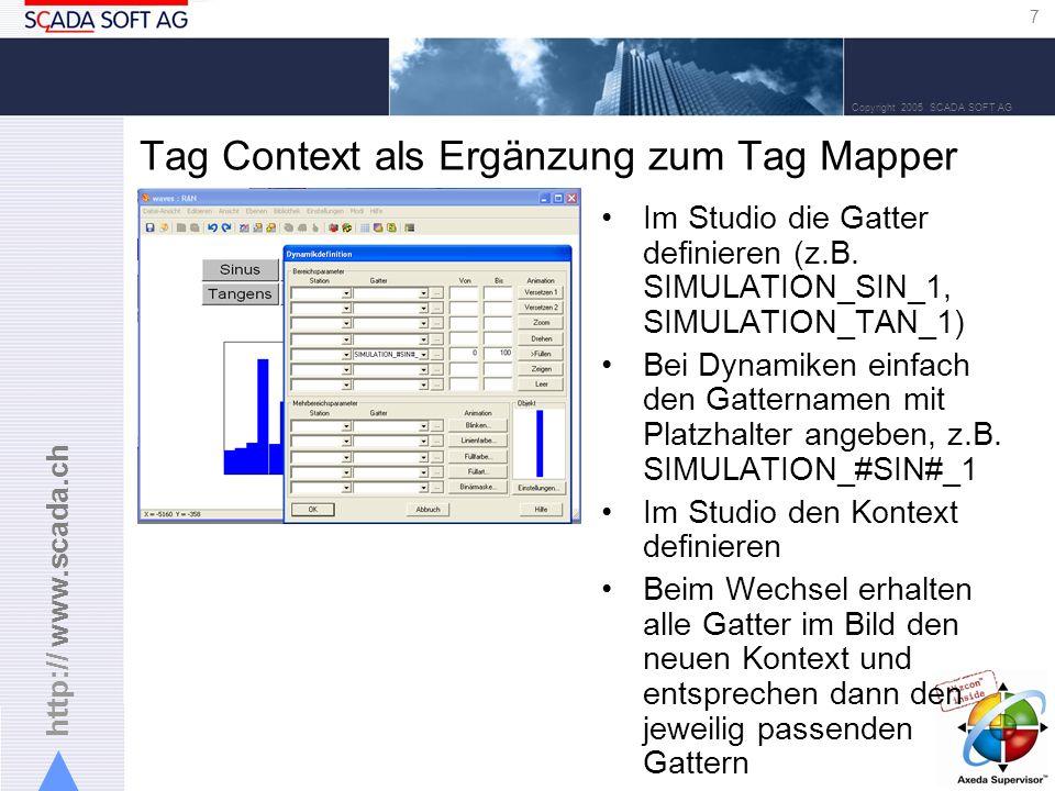 http:// www.scada.ch 7 Copyright 2005 SCADA SOFT AG Tag Context als Ergänzung zum Tag Mapper Im Studio die Gatter definieren (z.B.