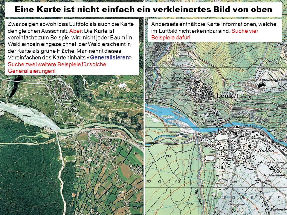 Eine Karte ist nicht einfach ein verkleinertes Bild von oben Zwar zeigen sowohl das Luftfoto als auch die Karte den gleichen Ausschnitt. Aber: Die Kar