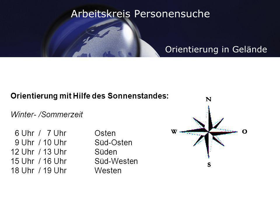 Orientierung mit Hilfe des Sonnenstandes: Winter-/Sommerzeit 6 Uhr/ 7 Uhr Osten 9 Uhr / 10 Uhr Süd-Osten 12 Uhr / 13 Uhr Süden 15 Uhr/ 16 Uhr Süd-West