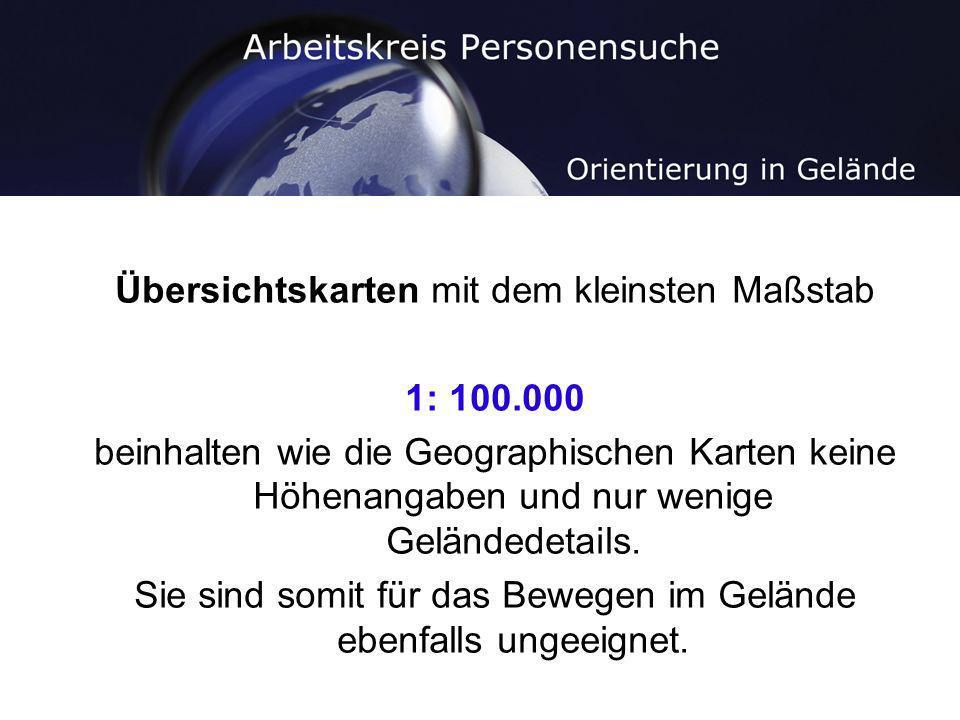 Übersichtskarten mit dem kleinsten Maßstab 1: 100.000 beinhalten wie die Geographischen Karten keine Höhenangaben und nur wenige Geländedetails. Sie s