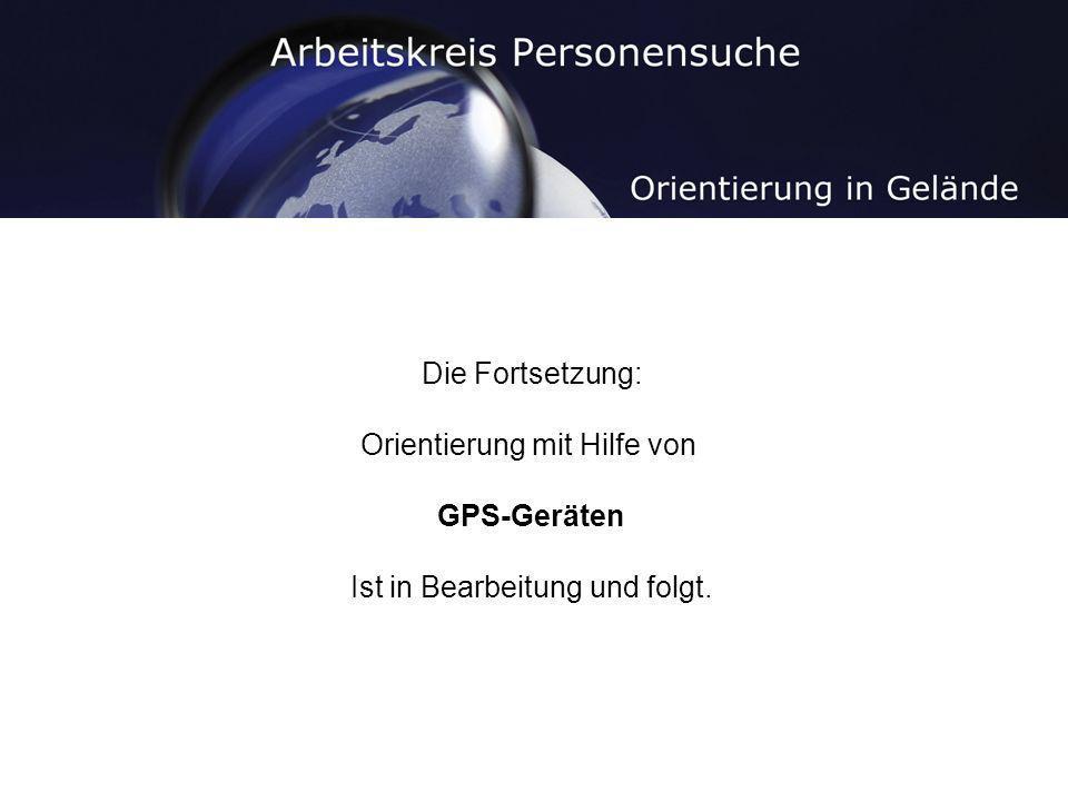 Die Fortsetzung: Orientierung mit Hilfe von GPS-Geräten Ist in Bearbeitung und folgt.